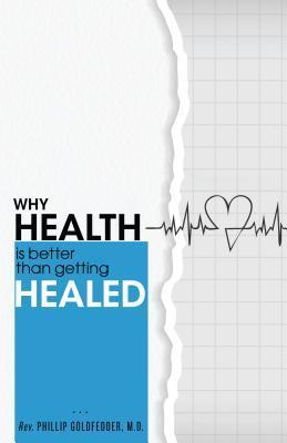 Why Health Is Better Than Getting Healed  by  Phil Goldfedder