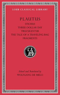Stichus. Three-Dollar Day. Truculentus. the Tale of a Traveling-Bag. Fragments Plautus