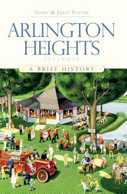 Arlington Heights, Illinois: A Brief History Gerry Souter