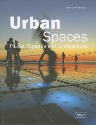 Urban Spaces: Plazas, Squares and Streetscapes: Plazas, Squares & Streetscapes  by  Chris Van Uffelen
