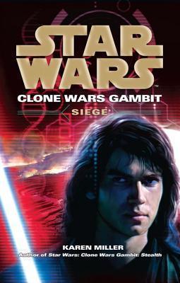 Siege (Star Wars: Clone Wars Gambit #2)  by  Karen Miller