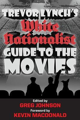 Trevor Lynchs White Nationalist Guide to the Movies  by  Trevor Lynch