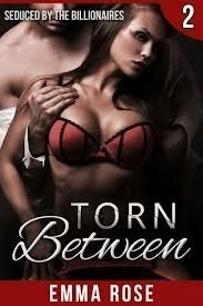 Torn Between 2: Seduced  by  the Billionaires by Emma  Rose