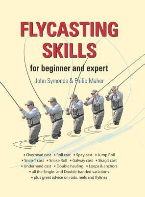Flycasting Skills: For Beginner and Expert John Symonds