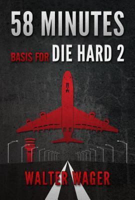 58 Minutes (Basis for the Film Die Hard 2)  by  Walter Wager