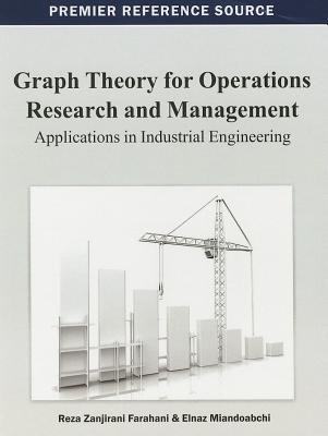 Graph Theory for Operations Research and Management: Applications in Industrial Engineering Elnaz Miandoabch