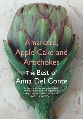 Amaretto, Apple Cake and Artichokes: The Best of Anna Del Conte  by  Anna Del Conte