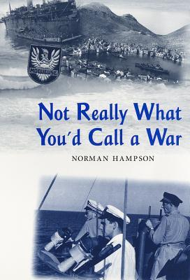 Not Really What Youd Call a War  by  Norman Hampson