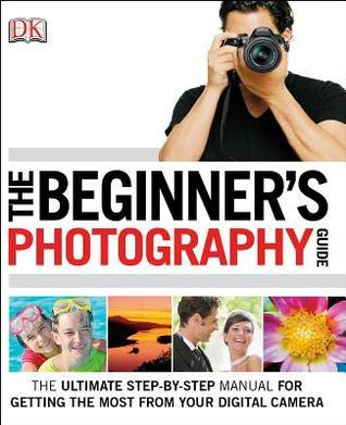The Beginners Photography Guide  by  Chris Gatcum