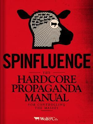 Spinfluence: The Hardcore Propaganda Manual for Controlling the Masses Nick McFarlane