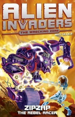 Alien Invaders 9: Zipzap - The Rebel Racer  by  Max Silver