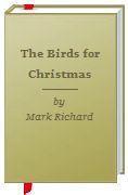 The Birds for Christmas Mark Richard