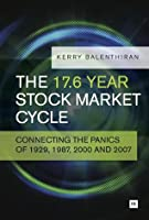 The 17.6 Year Stock Market Cycle: Connecting the Panics of 1929, 1987, 2000 and 2007  by  Kerry Balenthiran
