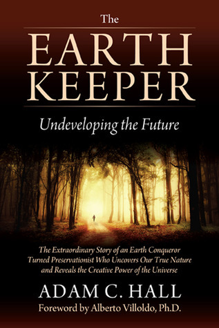 The EarthKeeper: Undeveloping the Future Adam C. Hall