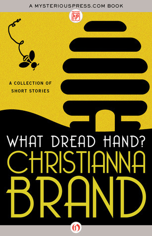 What Dread Hand?: A Collection of Short Stories  by  Christianna Brand