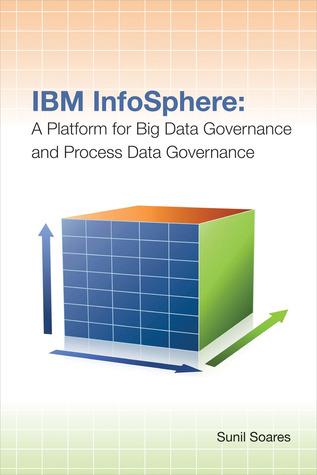IBM InfoSphere: A Platform for Big Data Governance and Process Data Governance  by  Sunil Soares