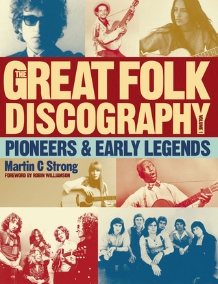 The Great Folk Discography Volume 1: Pioneers & Early Legends  by  Martin C. Strong