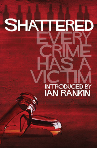 Shattered: Every Crime Has a Victim  by  Ian Rankin