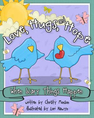 Love, Hugs, and Hope: When Scary Things Happen  by  Christy Monson