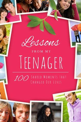 Lessons From My Teenager: 100 Stories that Inspire Parents  by  Michele Robbins