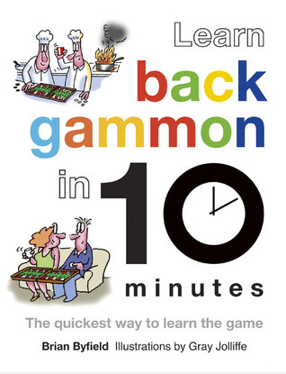 Learn Backgammon in 10 Minutes: The Quickest Way to Learn the Game  by  Brian Byfield