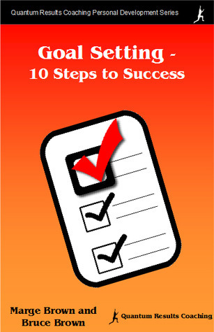 Goal Setting - 10 Steps to Success Bruce   Brown