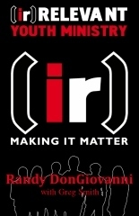 [ir]Relevant Youth Ministry Making it Matter  by  Randy DonGiovanni
