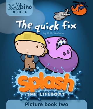 The quick fix (Splash the lifeboat picture books, #2)  by  D.H. Wallace