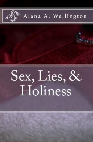 Sex, Lies, & Holiness  by  Alana A. Wellington