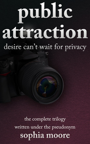 Public Attraction: The Complete Trilogy (Public Attraction Trilogy, #1-3) Sophia Moore