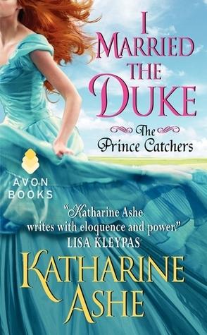 I Married the Duke (The Prince Catchers, #1) Katharine Ashe