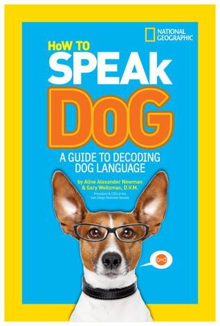 How to Speak Dog: A Guide to Decoding Dog Language  by  Aline Alexander Newman