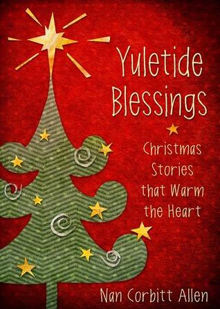 Yuletide Blessings: Christmas Stories that Warm the Heart  by  Nan Corbitt Allen