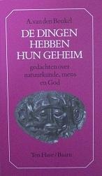 De dingen hebben hun geheim: gedachten over natuurkunde, mens en God A. van den Beukel