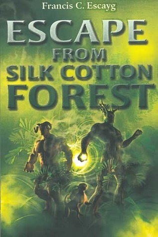 Escape from Silk Cotton Forest  by  Francis C. Escayg