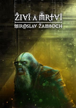 Živí a mrtví  by  Miroslav Žamboch
