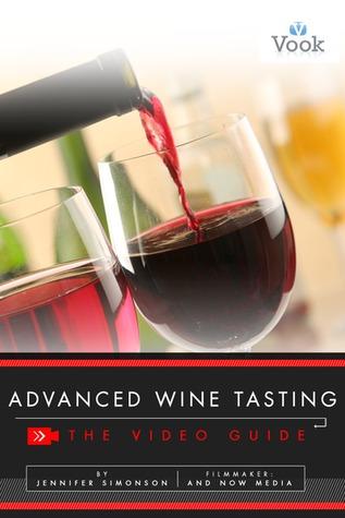 Advanced Wine Tasting: The Video Guide  by  Jennifer Simonson