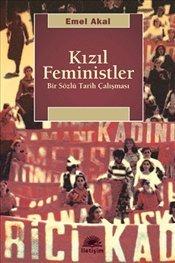 Kızıl Feministler: Bir Sözlü Tarih Çalışması  by  Emel Akal