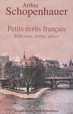 Petits écrits français : Réflexions, lettres, gloses Arthur Schopenhauer