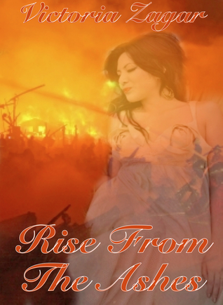 Rise From The Ashes  by  Victoria Zagar