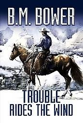 Trouble Rides the Wind B.M. Bower
