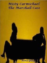 Misty Carmichael-The Marshall Case  by  Anna Gray