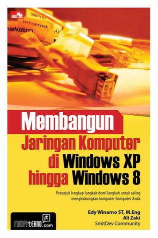 Membangun Jaringan Komputer di Windows XP hingga Windows 8 Edy Winarno