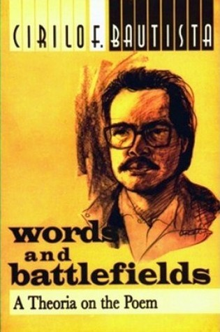 Words and Battlefields: A Theoria on the Poem Cirilo F. Bautista