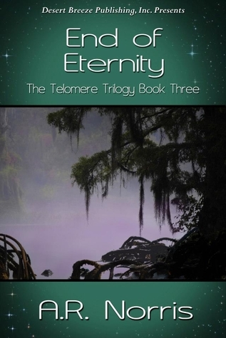 End of Eternity (The Telomere Trilogy, #3) A.R. Norris