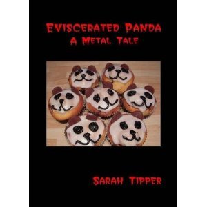 Eviscerated Panda: A Metal Tale (Eviscerated Panda, #1)  by  Sarah Tipper