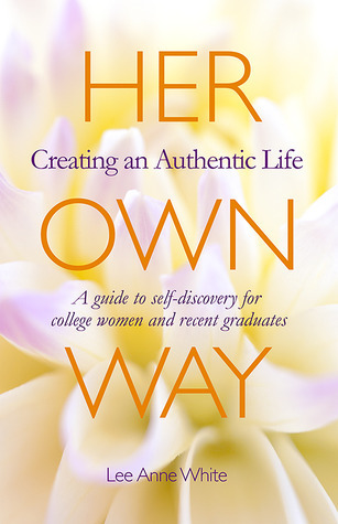 Her Own Way: Creating an Authentic Life  by  Lee Anne White