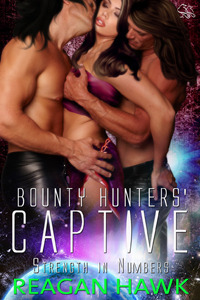 Bounty Hunters Captive (Strength in Numbers, #3)  by  Reagan Hawk