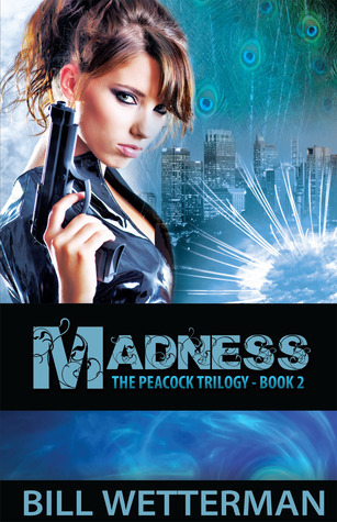 Madness - The Peacock Trilogy Book 2 Bill Wetterman