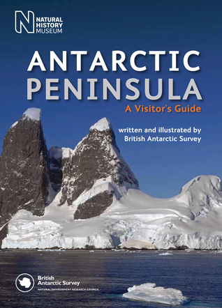 Antarctic Peninsula: A Visitors Guide  by  British Antarctic Survey